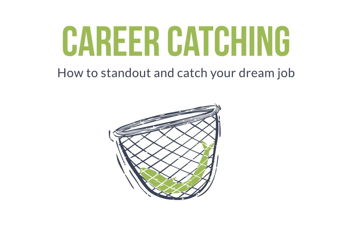 Career Catching | How to standout and catch your dream job